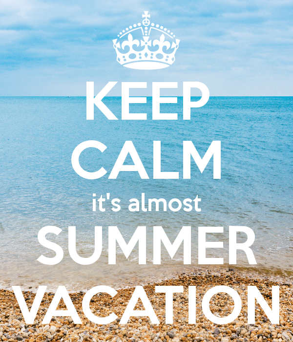 Keep Calm It S Almost Summer Vacation 2017